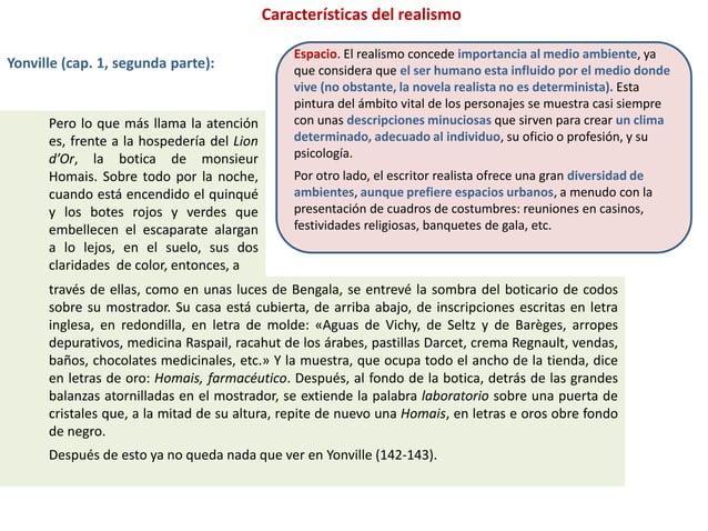 Características del realismo Espacio. El realismo concede importancia al medio ambiente, ya que considera que el ser human...