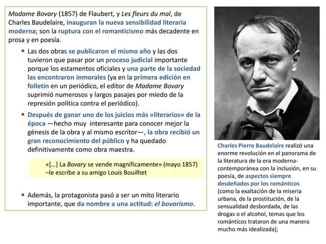 Madame Bovary (1857) de Flaubert, y Les fleurs du mal, de Charles Baudelaire, inauguran la nueva sensibilidad literaria mo...