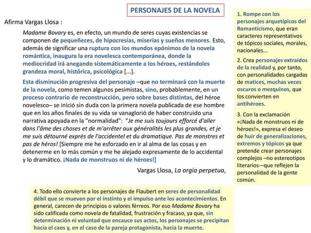 Afirma Vargas Llosa : Madame Bovary es, en efecto, un mundo de seres cuyas existencias se componen de pequeñeces, de hipoc...