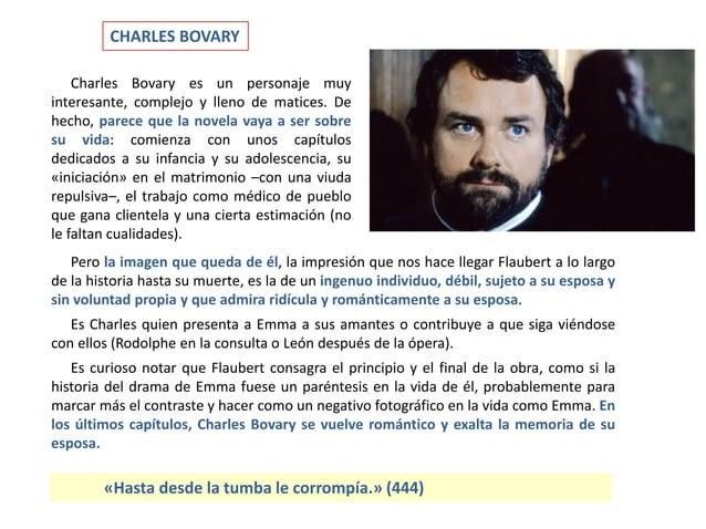 CHARLES BOVARY Pero la imagen que queda de él, la impresión que nos hace llegar Flaubert a lo largo de la historia hasta s...