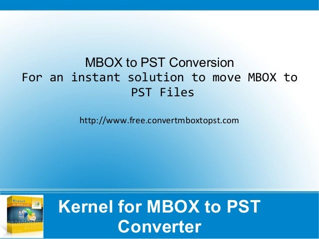 Kernel for MBOX to PST Converter MBOX to PST Conversion For an instant solution to move MBOX to PST Files http://www.free....