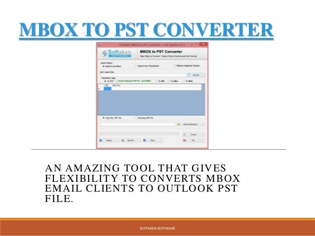 MBOX TO PST CONVERTER AN AMAZING TOOL THAT GIVES FLEXIBILITY TO CONVERTS MBOX EMAIL CLIENTS TO OUTLOOK PST FILE. SOFTAKEN ...