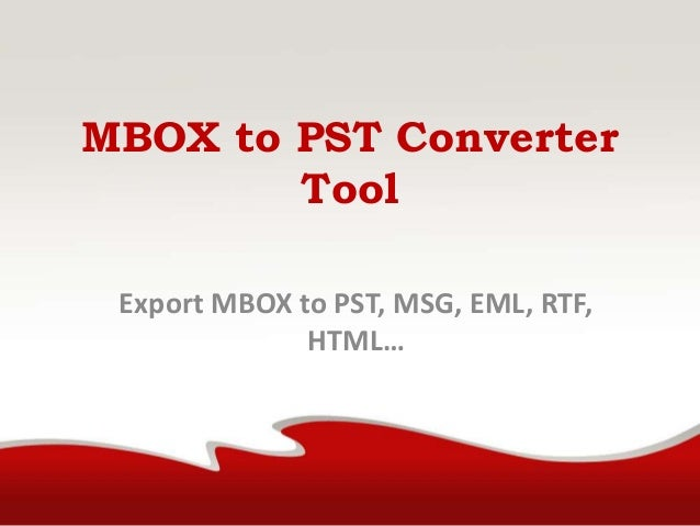 MBOX to PST Converter Tool Export MBOX to PST, MSG, EML, RTF, HTML…