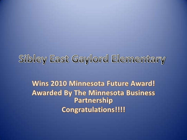Sibley East Gaylord Elementary<br />Wins 2010 Minnesota Future Award!<br />Awarded By The Minnesota Business Partnership<...