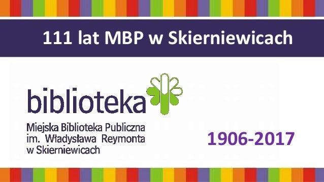 MARIA RYBICKA- ZAŁOŻYCIELKA BIBLIOTEKI 111 lat MBP w Skierniewicach 1906-2017
