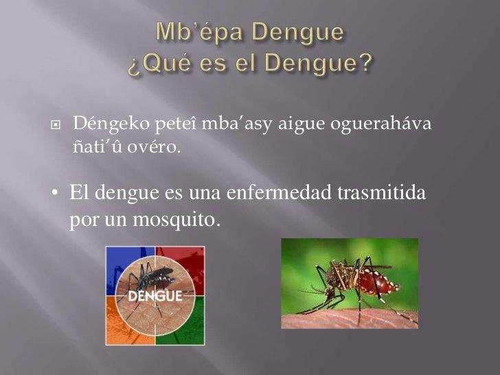    Déngeko peteî mba'asy aigue ogueraháva    ñati'û ovéro.• El dengue es una enfermedad trasmitida  por un mosquito.