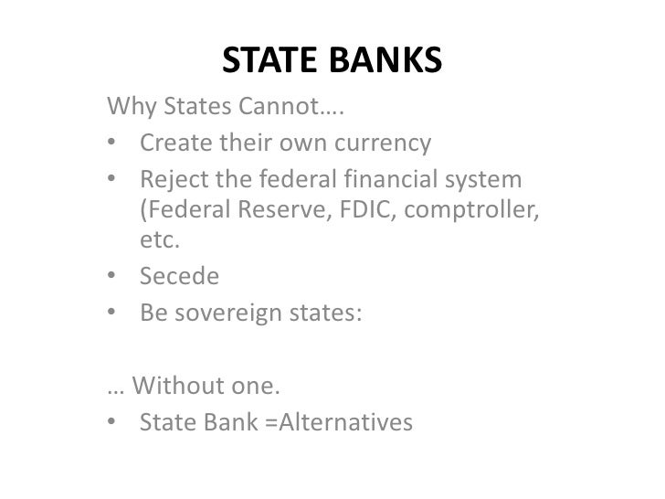 STATE BANKS<br />Why States Cannot….<br /><ul><li>Create their own currency