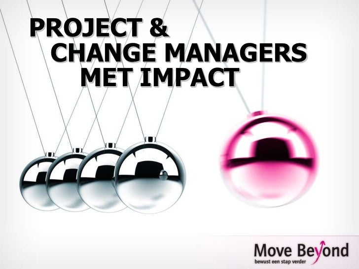 PROJECT &    CHANGE MANAGERS       MET IMPACT<br />