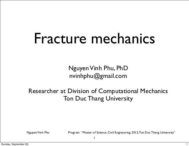 Fracture mechanics  Nguyen Vinh Phu, PhD  nvinhphu@gmail.com  Researcher at Division of Computational Mechanics  Ton Duc T...
