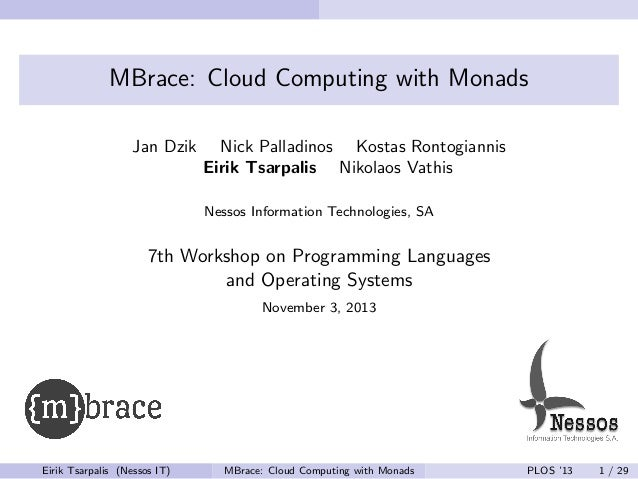 MBrace: Cloud Computing with Monads Jan Dzik  Nick Palladinos Kostas Rontogiannis Eirik Tsarpalis Nikolaos Vathis Nessos I...