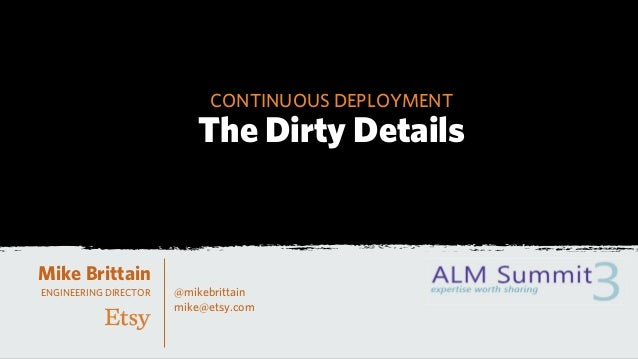 CONTINUOUS DEPLOYMENT                          The Dirty DetailsMike BrittainENGINEERING DIRECTOR   @mikebrittain         ...