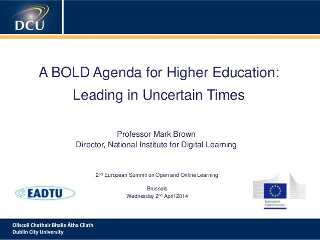 A cutting-edge digital learning strategy A BOLD Agenda for Higher Education: Leading in Uncertain Times Professor Mark Bro...
