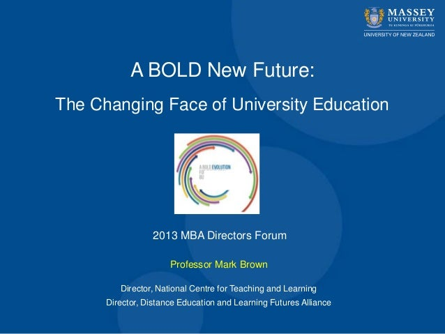 A BOLD New Future:The Changing Face of University EducationProfessor Mark BrownDirector, National Centre for Teaching and ...