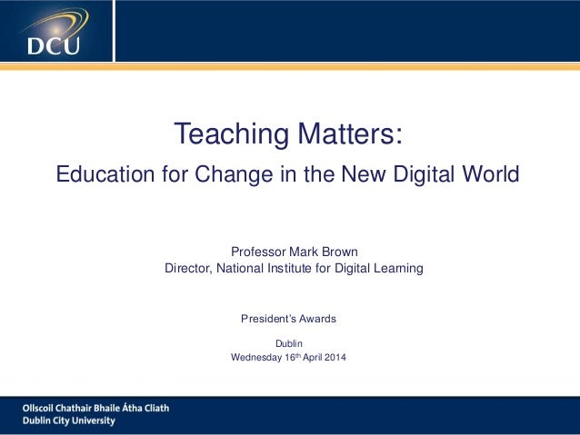 A cutting-edge digital learning strategy Teaching Matters: Education for Change in the New Digital World Professor Mark Br...
