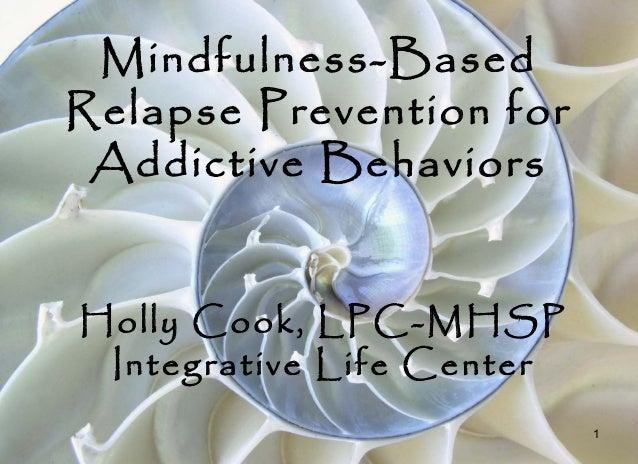 1Mindfulness-BasedRelapse Prevention forAddictive BehaviorsHolly Cook, LPC-MHSPIntegrative Life Center