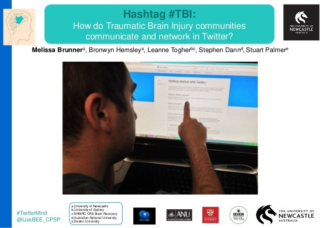 Hashtag #TBI: How do Traumatic Brain Injury communities communicate and network in Twitter? a.University of Newcastle b.Un...