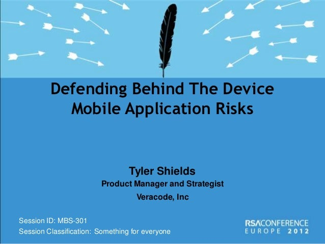 Defending Behind The Device           Mobile Application Risks                                 Tyler Shields              ...