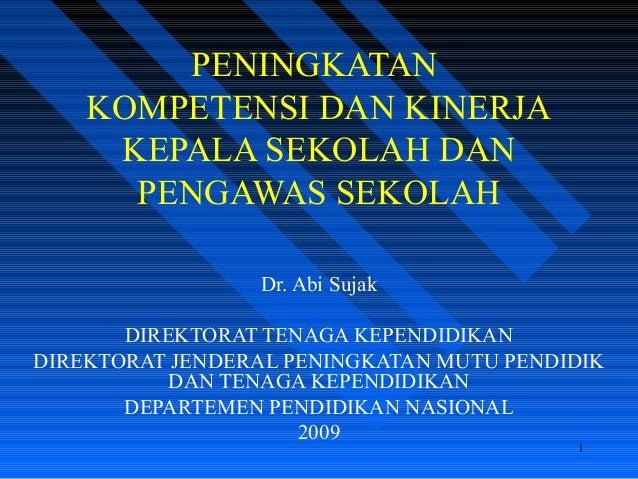 PENINGKATAN KOMPETENSI DAN KINERJA KEPALA SEKOLAH DAN PENGAWAS SEKOLAH Dr. Abi Sujak DIREKTORAT TENAGA KEPENDIDIKAN DIREKT...