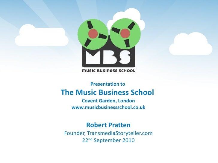 Presentation to The Music Business School      Covent Garden, London   www.musicbusinessschool.co.uk           Robert Prat...