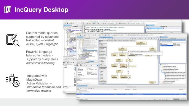 IncQuery Desktop Query-based expressions for • Smart packages, • Custom tables, • Relation maps, … Analysis and visualizat...