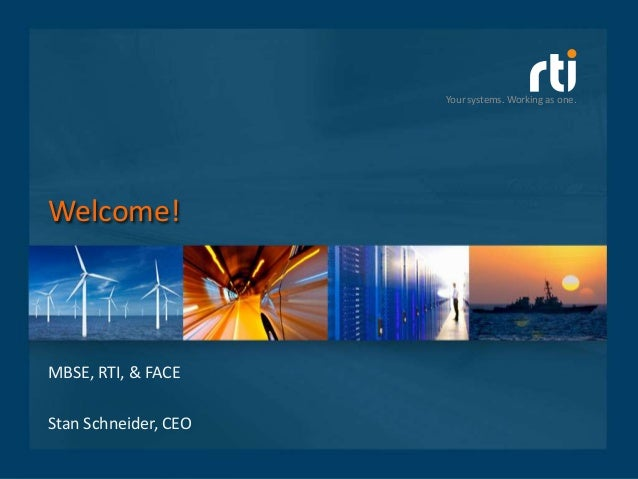 Your systems. Working as one.Your systems. Working as one.Welcome!MBSE, RTI, & FACEStan Schneider, CEO
