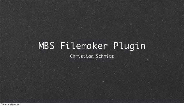 MBS Filemaker Plugin Christian Schmitz  Freitag, 18. Oktober 13