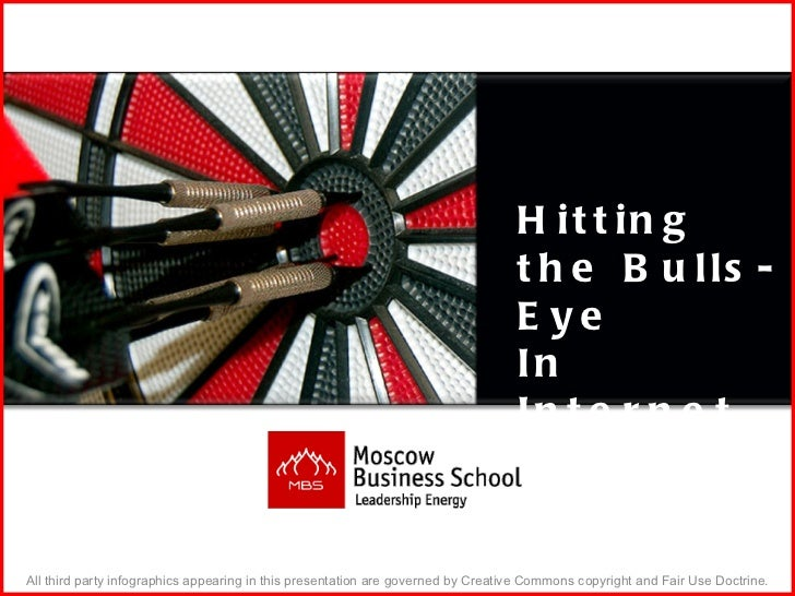 Hitting the Bulls-Eye In Internet Marketing All third party infographics appearing in this presentation are governed by Cr...