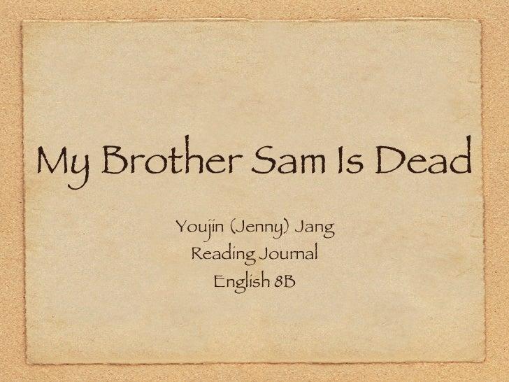 My Brother Sam Is Dead <ul><li>Youjin (Jenny) Jang </li></ul><ul><li>Reading Journal </li></ul><ul><li>English 8B </li></ul>