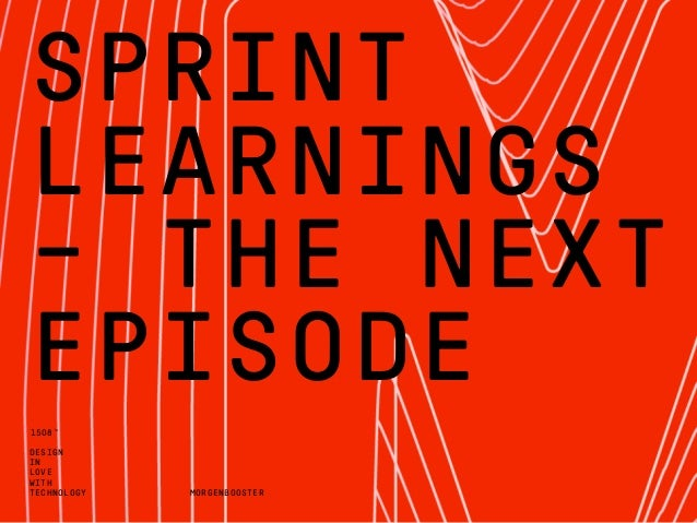 DESIGN IN LOVE WITH TECHNOLOGY 1508™ SPRINT LEARNINGS - THE NEXT EPISODE MORGENBOOSTER