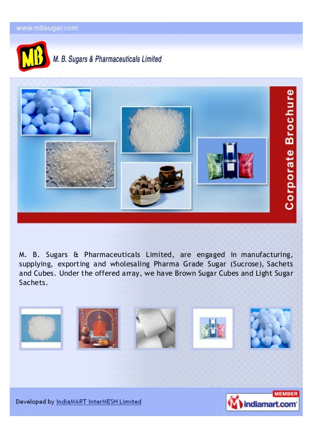 M. B. Sugars & Pharmaceuticals Limited, are engaged in manufacturing,supplying, exporting and wholesaling Pharma Grade Sug...