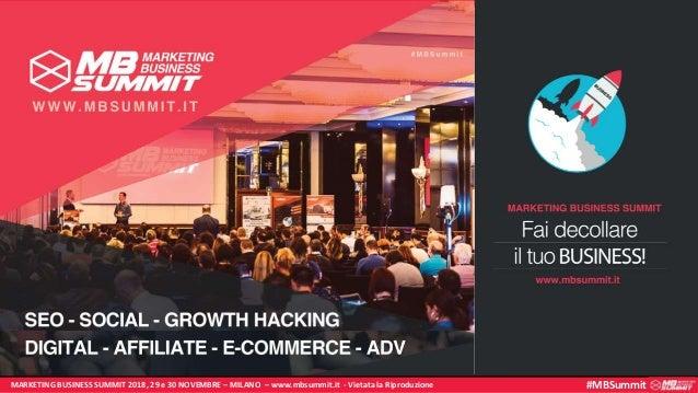 MARKETING BUSINESS SUMMIT 2018, 29 e 30 NOVEMBRE – MILANO – www.mbsummit.it - Vietata la Riproduzione #MBSummit