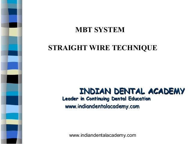 MBT SYSTEMSTRAIGHT WIRE TECHNIQUE          INDIAN DENTAL ACADEMY   Leader in Continuing Dental Education    www.indiandent...