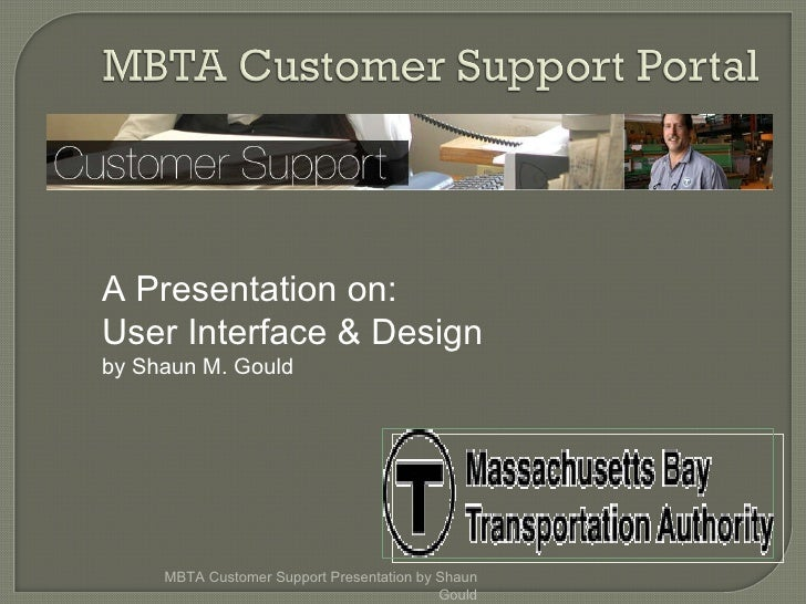 MBTA Customer Support Presentation by Shaun Gould Project description Assign task to team members Weekly project status Fo...