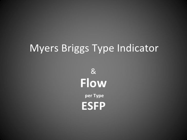 Myers Briggs Type Indicator & Flow   per Type ESFP