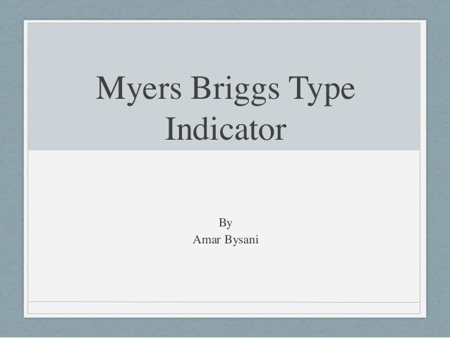 Myers Briggs Type Indicator ! ! By  Amar Bysani