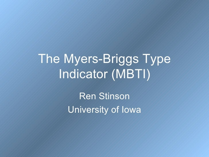 The Myers-Briggs Type Indicator (MBTI) Ren Stinson University of Iowa