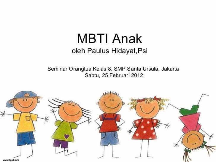 MBTI Anak         oleh Paulus Hidayat,PsiSeminar Orangtua Kelas 8, SMP Santa Ursula, Jakarta              Sabtu, 25 Februa...