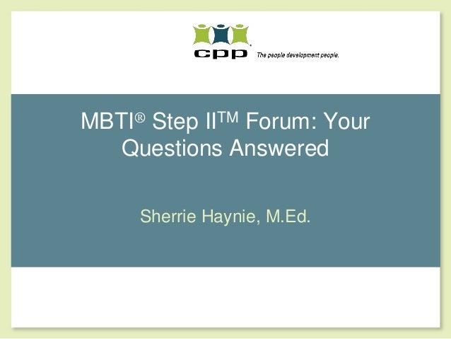 MBTI® Step IITM Forum: YourQuestions AnsweredSherrie Haynie, M.Ed.