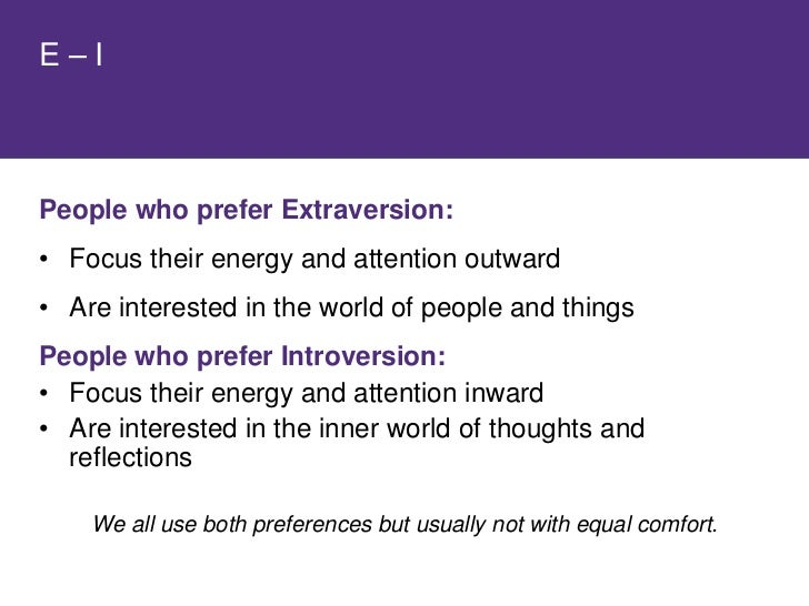 People Who Prefer Extraversion:     • Are attracted to the outer world of people and   events • Are aware of who and what ...