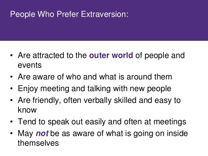 People Who Prefer Introversion:     • Are attracted to the inner world of thoughts,   feelings, and reflections • Are usua...
