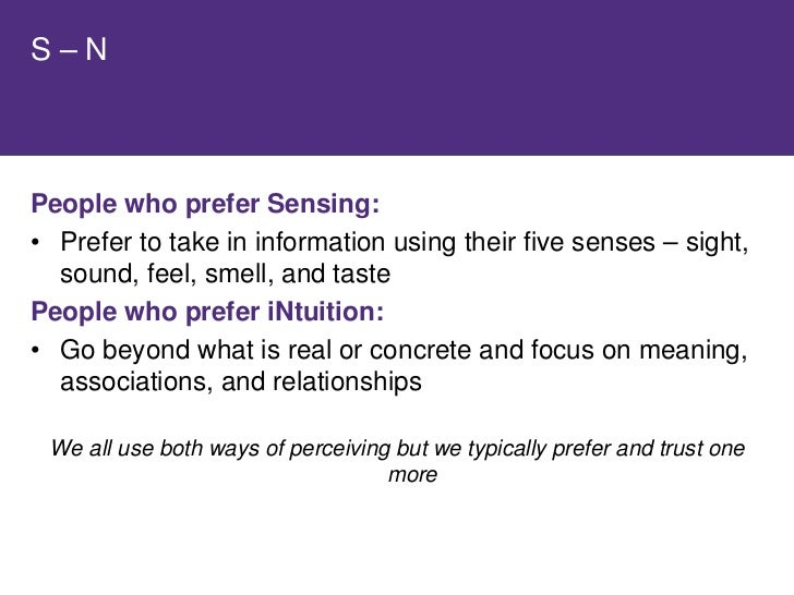 People Who Prefer Sensing:     • See and collect facts and details • Are practical and realistic • Start at the beginning ...