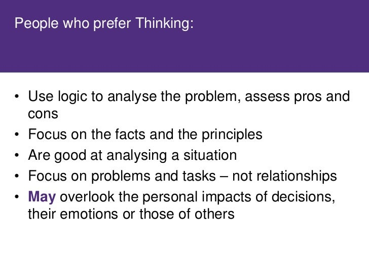 People who prefer Feeling:     • Use their personal values to understand the   situation • Focus on the values of the grou...