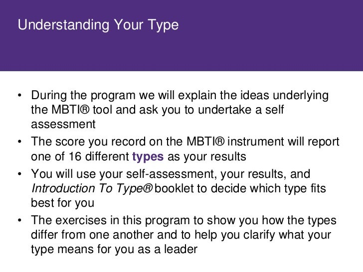 About the MBTI ® Instrument    • An indicator – not a test • Forced-choice questions • No right or wrong answers –Takes ab...