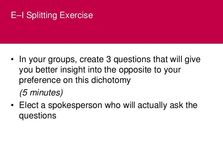 E–I Splitting Exercise     What are some of the Observable Behavioural Differences you notice between E's and I's?