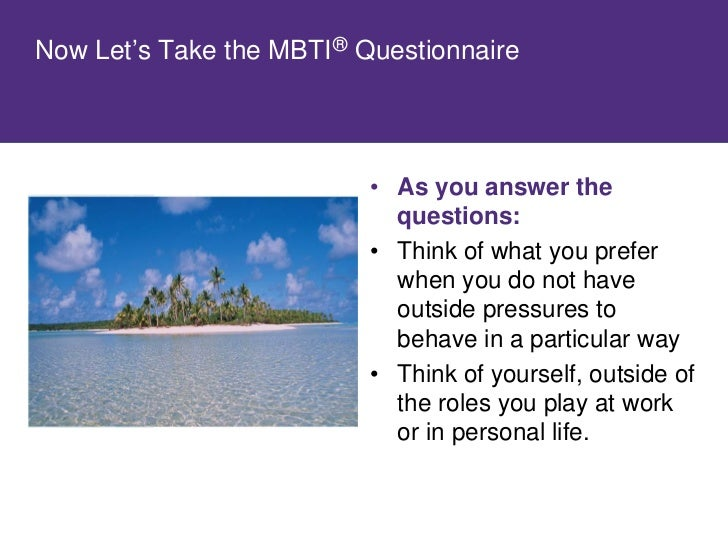 Complete the MBTI Questionnaire Form M     1. Read the instructions on the front 2. Answer the 93 questions – use a ball p...