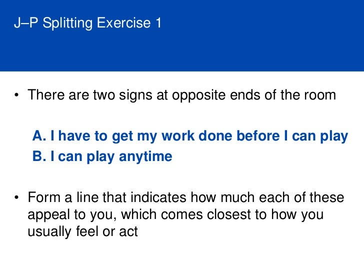 J–P Splitting Exercise 2     • J's plan everything to the nth degree, liking to   cover every contingency. • P's leave thi...