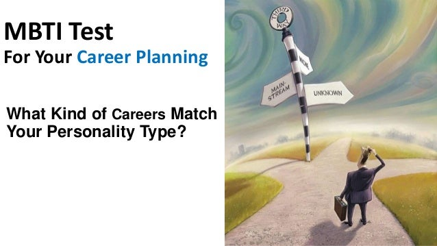 MBTI Test For Your Career Planning What Kind of Careers Match Your Personality Type?