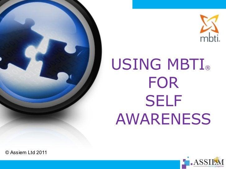 USING MBTI ®   FOR SELF AWARENESS <ul><li>© Assiem Ltd 2011 </li></ul>