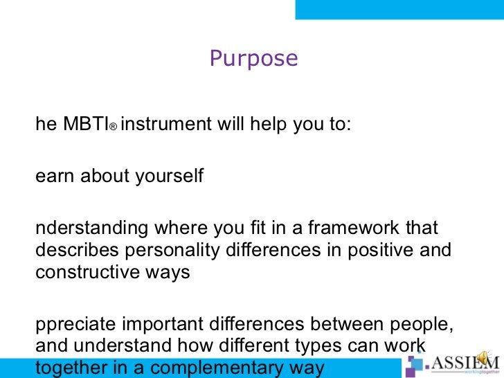 Purpose <ul><li>The MBTI ®   instrument will help you to: </li></ul><ul><li>learn about yourself </li></ul><ul><li>underst...