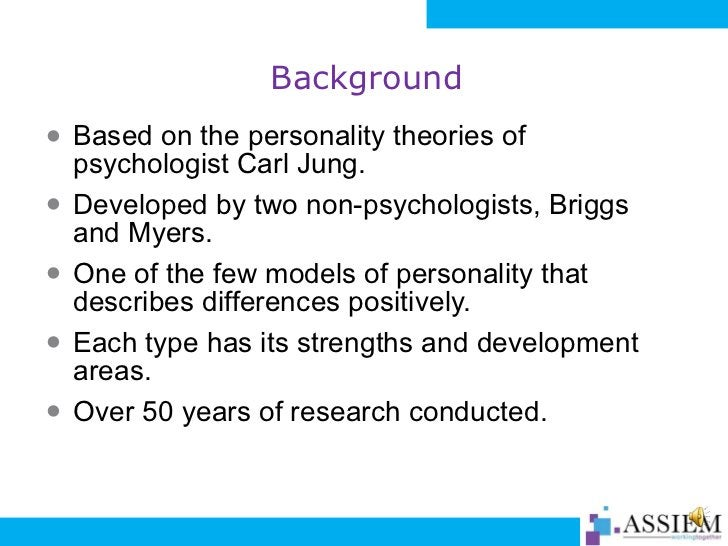 Background <ul><li>Based on the personality theories of psychologist Carl Jung.  </li></ul><ul><li>Developed by two non-ps...